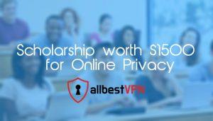 AllBestVPN.com Scholarship Worth $1500 for Online Privacy